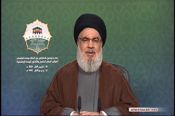خلال كلمته في المؤتمر الدولي للوحدة الإسلامية: السيد حسن نصر الله: الأمة تجاوزت مرحلة التهديد بحروب طائفية بالوعي والبصيرة